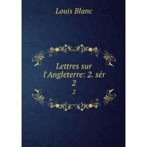 Lettres sur lAngleterre: 2. sér. 2: Louis Blanc: Books