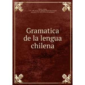 Gramatica de la lengua chilena: Andres, 1734 1790. [from