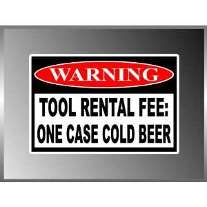 Warning Sign Tool Rental Fee One Case Cold Beer Funny Vinyl Decal