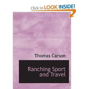 Ranching Sport and Travel (9780554176550): Thomas Carson