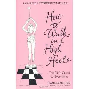 How to Walk in High Heels [Paperback]: Camilla Morton: Books