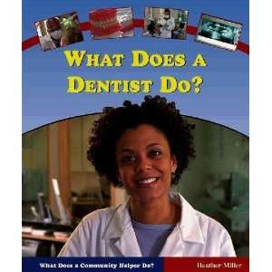 What Does a Dentist Do? Heather Miller