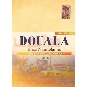Passeport pour Douala (9782356390646): Elise Nanitélamio: Books