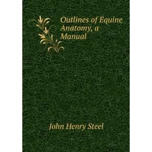 of Equine Anatomy, a Manual John Henry Steel  Books
