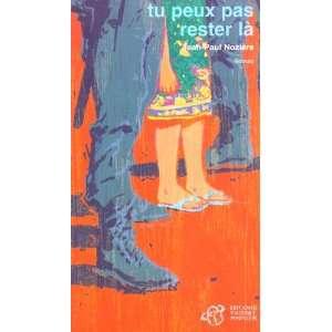 tu peux pas rester la (9782844206770): Jean Paul Nozière: Books