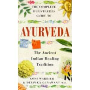 THE COMPLETE ILLUSTRATED GUIDE TO AYURVEDA: THE ANCIENT INDIAN HEALING