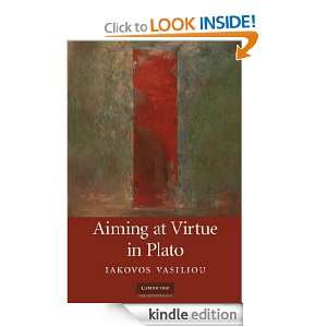 Aiming at Virtue in Plato: Iakovos Vasiliou:  Kindle Store