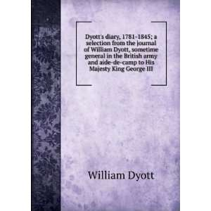 and aide de camp to His Majesty King George III William Dyott Books