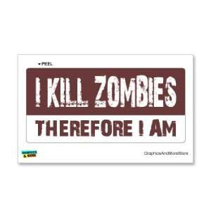 KILL ZOMBIES Therefore I am   Window Bumper Sticker