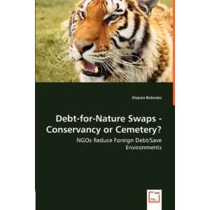 Debt for Nature Swaps   Conservancy or Cemetery?: NGOs Reduce Foreign