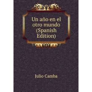 Un año en el otro mundo (Spanish Edition) Julio Camba Books