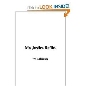Mr. Justice Raffles (9781428023499) W. E. Hornung Books