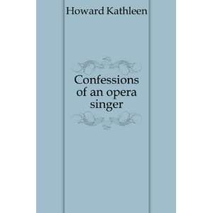 Confessions of an opera singer Howard Kathleen Books