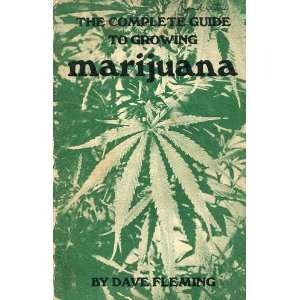 The Complete Guide to Growing Marijuana: Fleming, Dave: Books