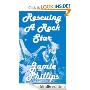 Rescuing a Rock Star: Jamie Phillips:  Kindle Store