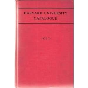 Harvard University Catalogue, 1952 53 Harvard University