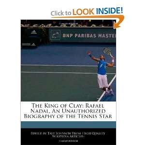 The King of Clay: Rafael Nadal, An Unauthorized Biography