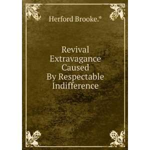 Caused By Respectable Indifference Herford Brooke.* Books