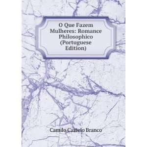 O Que Fazem Mulheres: Romance Philosophico (Portuguese