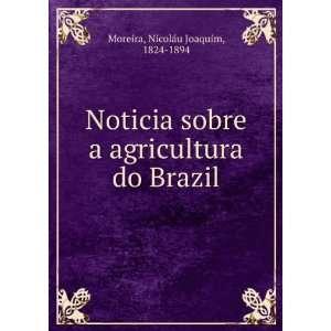 agricultura do Brazil: NicolaÌu Joaquim, 1824 1894 Moreira: Books