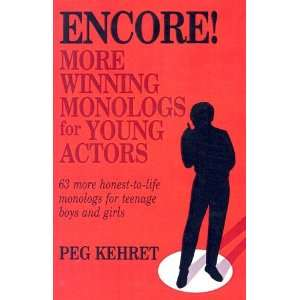 Encore! More Winning Monologs for Young Actors: 63 More Honest To Life
