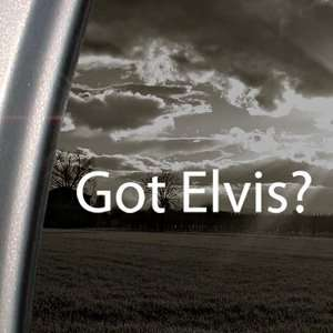 Got Elvis? Decal Elvis Preseley Truck Window Sticker: Arts