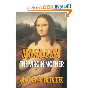 MONA LISA: The Virgin Mother (9781467944649): J. J. Barrie
