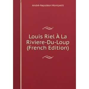 Louis Riel � La Riviere Du Loup (French Edition) Andrà