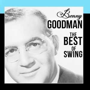 Benny Goodman. The Best of Swing Benny Goodman Music
