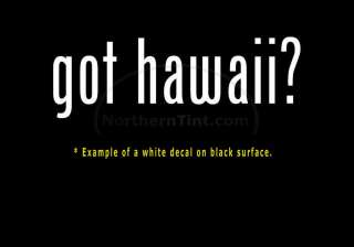 got hawaii? Funny wall art truck car decal sticker