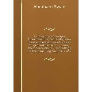 , . . mouldings for the panelling Volume 2 of 2 Abraham Swan Books