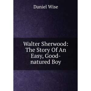 Sherwood The Story Of An Easy, Good natured Boy Daniel Wise Books
