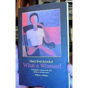 What a Woman! (Mary Frei Schickel) A Husbands Tribute to