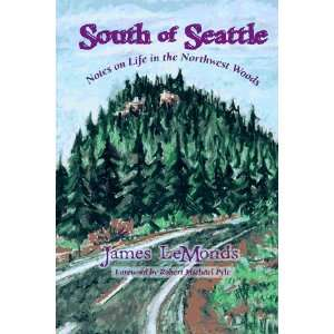 South of Seattle Notes on Life in the Northwest Woods