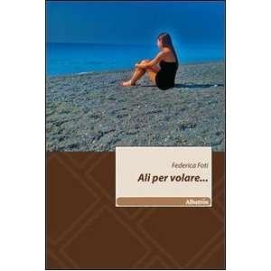 Ali per volare (9788856729467): Federica Foti: Books