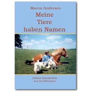 Meine Tiere haben Namen Erlebte Geschichten aus Nordfriesland