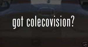 got colecovision? FUNNY Vinyl Decal Car Sticker PARODY
