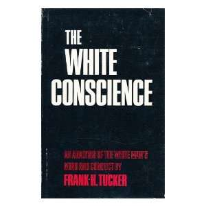 The white conscience: Frank Hammond Tucker: Books