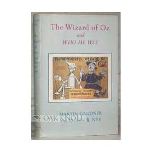 : The Wizard of Oz & Who He Was.: Martin & NYE,Russel. GARDNER: Books