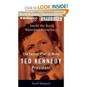 The Secret Plot to Make Ted Kennedy President Inside the
