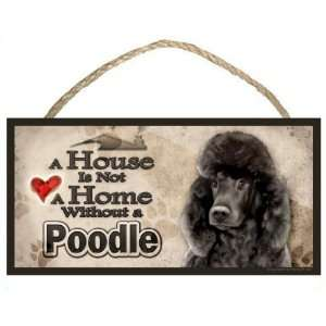 Poodle (black) A House is Not a Home without a Poodle Dog Sign