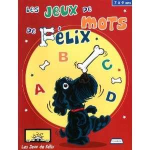jeux de mots de Félix (Les):   7 à 9 ans (9782921820622