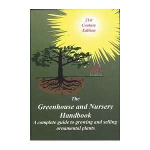 The Greenhouse And Nursery Handbook   A Complete Guide To Growing And