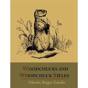 Woodchucks and Woodchuck Rifles [Illustrated Edition