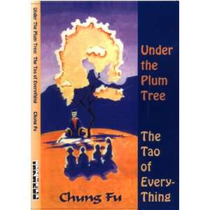 Under the Plum Tree: The Tao of Everything (9781887370011