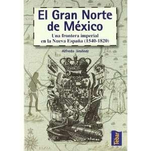 El Gran Norte de Mexico Una Frontera Imperial En La Nueva