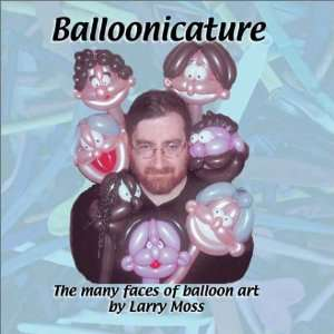 : The Many Faces of Balloon Art (9780964849761): Larry Moss: Books