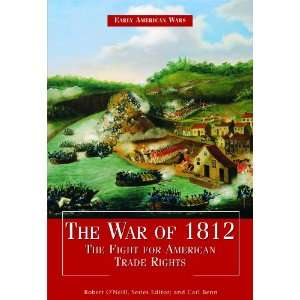 War of 1812 The Fight for American Trade Rights (Early American Wars