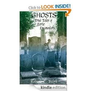 Ghosts True Tales of Eerie Encounters Robert C. Belyk