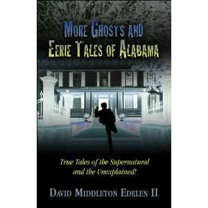 More Ghosts and Eerie Tales of Alabama True Tales of the